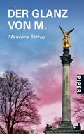 Der Glanz von M.: München-Stories, Piper Verlag